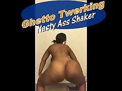 GHETTO TWERKING NASTY ASSSHAKER